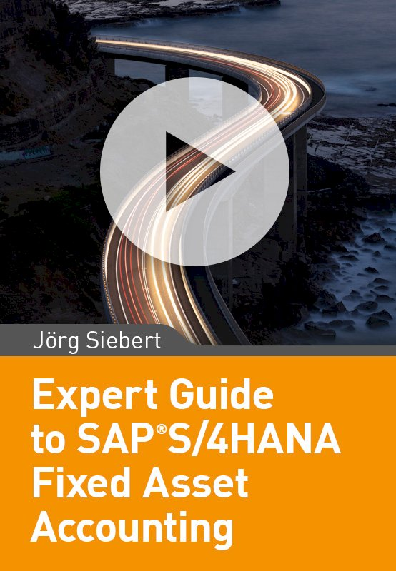 Expert Guide to SAP S/4HANA Fixed Asset Accounting