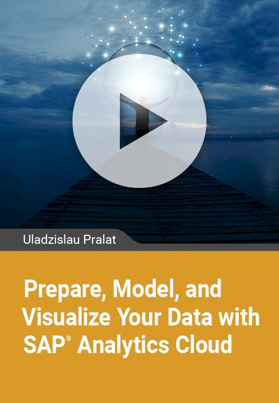 Prepare, Model and Visualize Your Data with SAP Analytics Cloud
